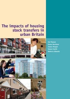 The Impacts of Housing Stock Transfers in Urban Briatin (Paperback): H. Pawson, E. Davidson, J. Morgan, R. Smith, R. Edwards