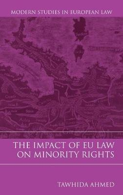 The Impact of EU Law on Minority Rights (Hardcover): Tawhida Ahmed