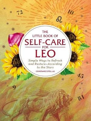 The Little Book of Self-Care for Leo - Simple Ways to Refresh and Restore-According to the Stars (Hardcover, Reissue):...