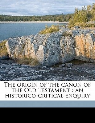 The Origin of the Canon of the Old Testament - An Historico-Critical Enquiry (Paperback): G. 1855-1911 Wildeboer
