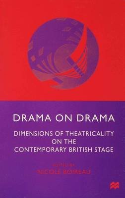 Drama on Drama - Dimensions of Theatricality on the Contemporary British Stage (Hardcover): Nicole Boireau