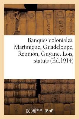 Banques Coloniales. Martinique, Guadeloupe, Reunion, Guyane. Lois, Statuts (French, Paperback): Sans Auteur