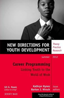Career Programming: Linking Youth to the World of Work - New Directions for Youth Development, Number 134 (Electronic book...