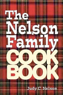 The Nelson Family Cookbook (Paperback): Judy C Nelson