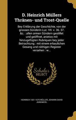 D. Heinrich Mullers Thranen- Und Trost-Quelle - Bey Erklarung Der Geschichte, Von Der Grossen Sunderin Luc. VII. V. 36. 37....