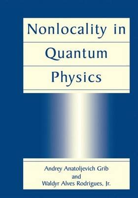 Nonlocality in Quantum Physics (Hardcover, 1999 ed.): Andrey Anatoljevich Grib, W.A. Rodrigues