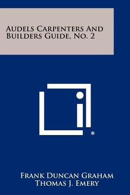 Audels Carpenters and Builders Guide, No. 2 (Paperback): Frank Duncan Graham, Thomas J Emery