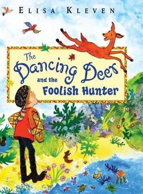 The Dancing Deer and the Foolish Hunter (Hardcover): Elisa Kleven