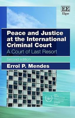 Peace and Justice at the International Criminal Court - A Court of Last Resort (Paperback): Errol P. Mendes