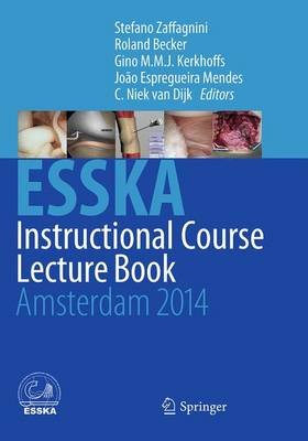 ESSKA Instructional Course Lecture Book - Amsterdam 2014 (Paperback, Softcover reprint of the original 1st ed. 2014): Stefano...