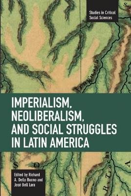 Imperialism, Neoliberalism, And Social Struggles In Latin America - Studies in Critical Social Sciences, Volume 7 (Paperback):...