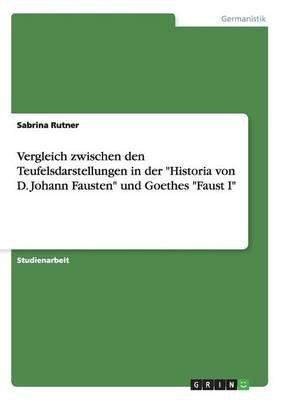 """Vergleich Zwischen Den Teufelsdarstellungen in Der """"Historia Von D. Johann Fausten"""" Und Goethes """"Faust I"""" (German, Paperback):..."""