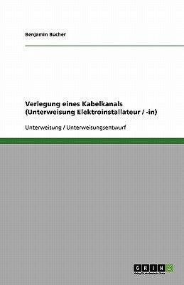 Verlegung Eines Kabelkanals (Unterweisung Elektroinstallateur / -In) (German, Paperback): Benjamin Bucher