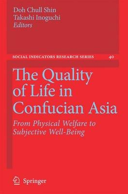 The Quality of Life in Confucian Asia - From Physical Welfare to Subjective Well-Being (Hardcover, 2009 ed.): Doh Chull Shin,...