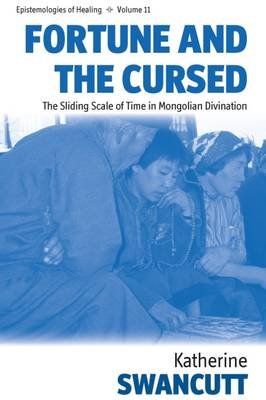 Fortune and the Cursed - The Sliding Scale of Time in Mongolian Divination (Hardcover): Katherine Swancutt