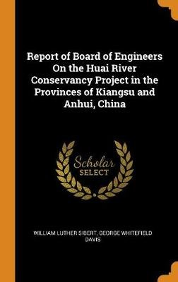 Report of Board of Engineers on the Huai River Conservancy Project in the Provinces of Kiangsu and Anhui, China (Hardcover):...
