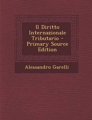 Il Diritto Internazionale Tributario (English, Italian, Paperback, Primary Source): Alessandro Garelli