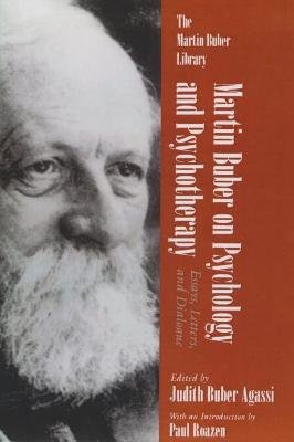 Martin Buber On Psychology and Psychotherapy - Essays, Letters, and Dialogue (Hardcover): Judith Buber Agassi
