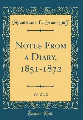 Notes from a Diary, 1851-1872, Vol. 2 of 2 (Classic Reprint) (Hardcover): Mountstuart E. Grant Duff