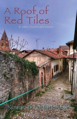A Roof of Red Tiles - & Other Stories & Poems (Paperback): Rowan B. Fortune