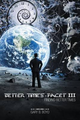 Better Times - Facet III - Finding Better Times (Electronic book text): Gary B Boyd