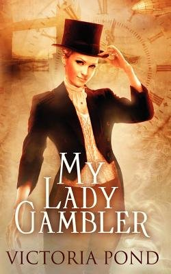 My Lady Gambler - Stories of Erotic Romance, Corsets, and an England That Never Was (Paperback): Victoria Pond