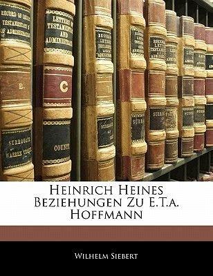 Heinrich Heines Beziehungen Zu E.T.A. Hoffmann (English, German, Paperback): Wilhelm Siebert