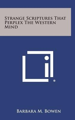 Strange Scriptures That Perplex the Western Mind (Hardcover): Barbara M. Bowen