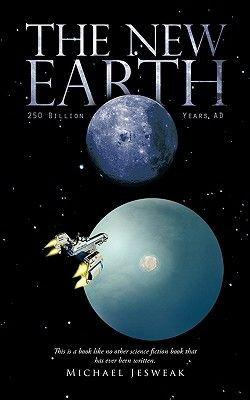 The New Earth - 250 Billion Years AD (Paperback): Michael Jesweak