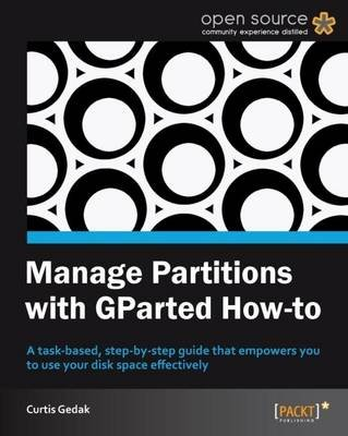 Manage Partitions with GParted (how-to) (Paperback): Curtis Gedak