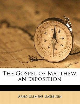 The Gospel of Matthew, an Exposition Volume 1 (Paperback): Arno Clemens Gaebelein