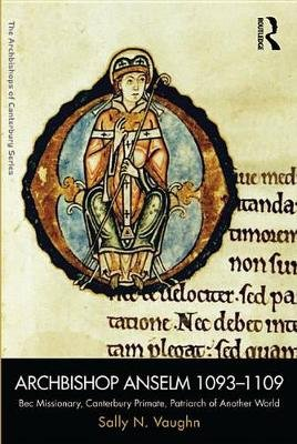 Archbishop Anselm 1093-1109 - Bec Missionary, Canterbury Primate, Patriarch of Another World (Electronic book text): Sally N....