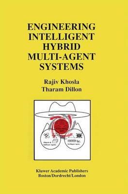 Engineering Intelligent Hybrid Multi-Agent Systems (Hardcover, 1997): Rajiv Khosla, Tharam S. Dillon