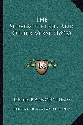 The Superscription and Other Verse (1892) the Superscription and Other Verse (1892) (Paperback): George Arnold Hines
