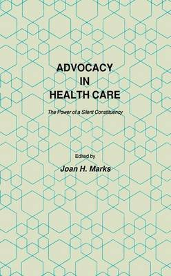 Advocacy in Health Care - The Power of a Silent Constituency (Hardcover, 1986 ed.): Joan H. Marks