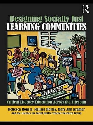 Designing Socially Just Learning Communities - Critical Literacy Education across the Lifespan (Electronic book text): Rebecca...