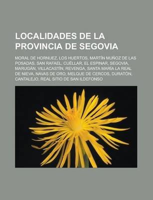 Localidades de La Provincia de Segovia - Moral de Hornuez, Los Huertos, Martin Munoz de Las Posadas, San Rafael, Cuellar, El...