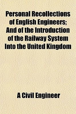 Personal Recollections of English Engineers; And of the Introduction of the Railway System Into the United Kingdom (Paperback):...