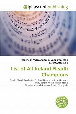 List of All-Ireland Fleadh Champions (Paperback): Frederic P. Miller, Agnes F. Vandome, John McBrewster
