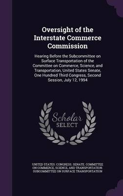 Oversight of the Interstate Commerce Commission - Hearing Before the Subcommittee on Surface Transportation of the Committee on...