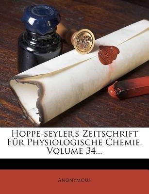 Hoppe-Seyler's Zeitschrift Fur Physiologische Chemie, Volume 34... (German, Paperback): Anonymous