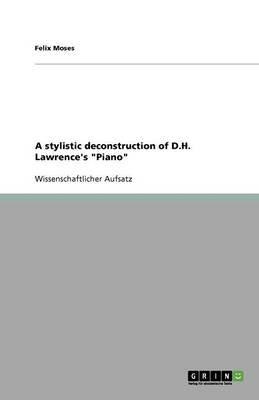 A Stylistic Deconstruction of D.H. Lawrence's -Piano- (German, Paperback): Felix Moses