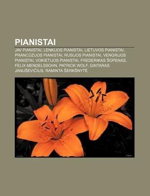Pianistai - Jav Pianistai, Lenkijos Pianistai, Lietuvos Pianistai, Pranc Zijos Pianistai, Rusijos Pianistai, Vengrijos...