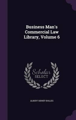 Business Man's Commercial Law Library, Volume 6 (Hardcover): Albert Sidney Bolles