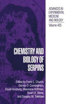 Chemistry and Biology of Serpins (Paperback): Frank C. Church, Dennis D. Cunningham, David Ginsburg