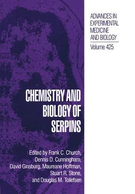 Chemistry and Biology of Serpins (Paperback): Frank C. Church, Dennis D. Cunningham, David Ginsburg