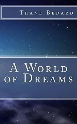 A World of Dreams (Paperback): Thane Bedard