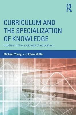 Curriculum and the Specialisation of Knowledge - Studies in the Sociology of Education (Paperback): Michael Young, Johan Muller