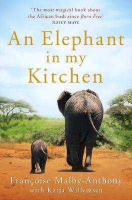 An Elephant In My Kitchen (Paperback): Francoise Malby-Anthony, Katja Willemsen