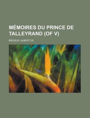 Memoires Du Prince de Talleyrand (of V) (II) (English, French, Paperback): Albert De Broglie